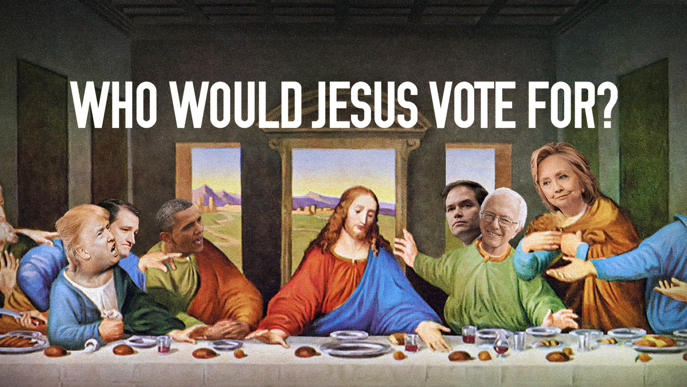 WHO WOULD JESUS VOTE FOR?